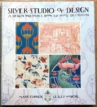 The Silver Studio of Design: A Design And Source Book For Home Decoration