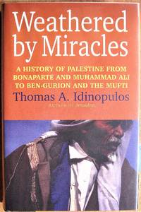 Weathered By Miracles. A History of Palestine From Bonaparte and Muhammad Ali to Ben-Gurion and...