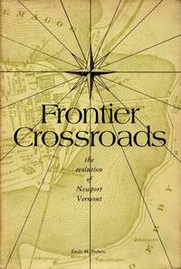 Frontier Crossroads: The Evolution of Newport Vermont by NELSON, EMILY M - 1977