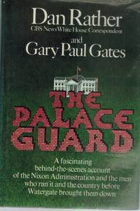 THE PALACE GUARD by  Dan & Gary Paul Gates Rather - Hardcover - Facsimile - 1974 - from Books On The Boulevard and Biblio.com