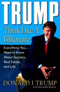 Trump : Think Like a Billionaire by Donald J. Trump; Meredith McIver - Hardcover - 2004 - from ThriftBooks and Biblio.co.uk