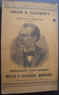image of Oscar R. Gleason's New Practical Treatise on the Breaking and Taming of Wild and Vicious Horses