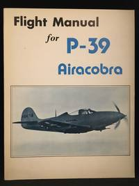 Pilot's Flight Operating Instructions for Army Model P-39Q-1 Airplane (Publisher series: Aircraft Manual Series; Identified on cover as: Flight Manual for P-39 Airacobra.)