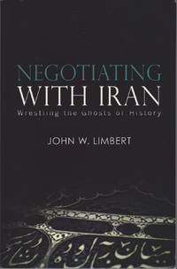 Negotiating with Iran: Wrestling the Ghosts of History (Cross-Cultural Negotiation)