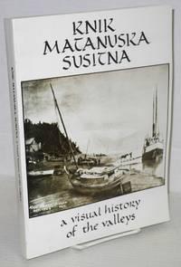 Knik, Matanuska, Susitna: a visual history of the valleys