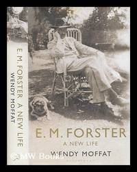 E.M. Forster : a new life / Wendy Moffat