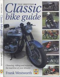 The British Classic Bike Guide: Choosing, Riding and Enjoying the Machine of Your Dreams