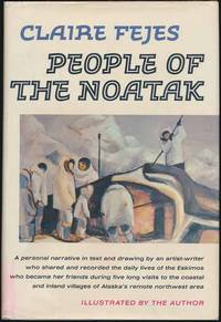 People of the Noatak by  Claire FEJES - First Edition - 1966 - from Main Street Fine Books & Manuscripts, ABAA and Biblio.co.uk