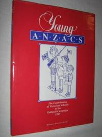 Young Anzacs : The Contribution of Victorian Schools to the Gallipoli Campaign, 1915