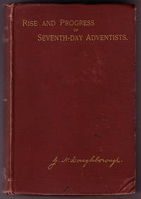 Rise and Progress of the Seventh-Day Adventists With Tokens of God's Hand in the Movement and a Brief Sketch of the Advent Cause from 1831 to 1844