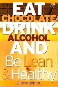 Eat Chocolate, Drink Alcohol and Be Lean and Healthy