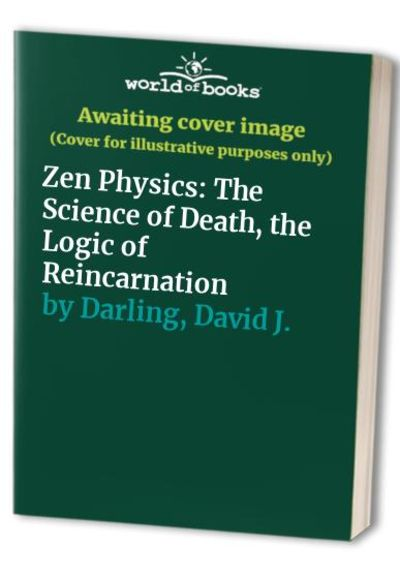 Zen Physics, The Science of Death, the Logic of Reincarnation