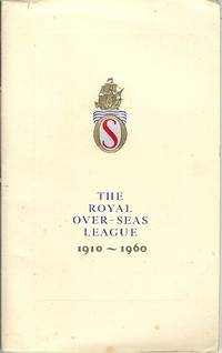The Royal Over-Seas League 1910 - 1960.