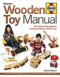 Wooden Toy Manual: The Step-by-Step Guide to Creating Timeless Wooden Toys