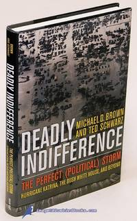 Deadly Indifference: The Perfect Storm: Hurricane Katrina, The Bush White  House, and Beyond