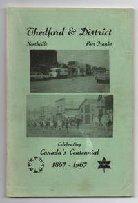 Thedford & District, Northville, Port Franks: Celebrating Canada's Centennial 1867-1967 by Thedford & District Centennial Committee - Paperback - 1967 - from Attic Books (SKU: 124256)