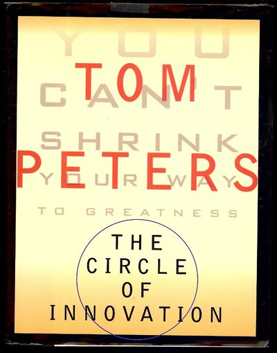 1997. PETERS, Tom. THE CIRCLE OF INNOVATION. NY: Alfred A. Knopf, . 8vo., boards in dust jacket; 518...