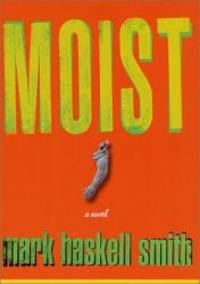 Moist: A Novel by Mark Haskell Smith - Hardcover - 2002-03-01 - from Books Express (SKU: 0312303645)