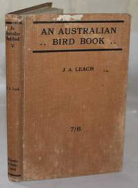 An Australian Bird Book by J.A. Leach - Hardcover - 1923 - from H4o Books and Biblio.com