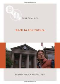 Back to the Future (BFI Film Classics) by Robin Stoate