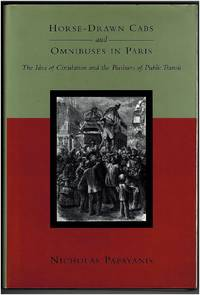 Horse-Drawn Cabs and Omnibuses in Paris: The Idea of Circulation and the Business of Public Transit by Nicholas Papayanis - First Edition - 1996 - from Irolita Books and Biblio.co.uk