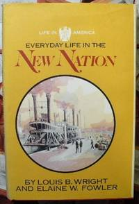 Everyday Life in the New Nation, 1787-1860, (Life in America)