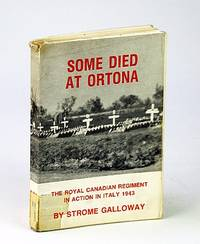 Some Died at Ortona: The Royal Canadian Regiment in Action in Italy 1943, A Diary