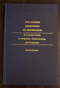 The Human Dimension of Depression: A Practical Guide to Diagnosis, Understanding, and Treatment