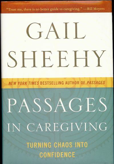 2010. SHEEHY, Gail. PASSAGES IN CAREGIVING. . 8vo., boards in dust jacket; 396 pages. First Edition,...