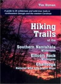 Hiking Trails of the Southern Nantahala Wilderness  the Ellicott Rock Wilderness  and the Chattooga National Wild and Scenic River