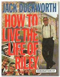 Jack Duckworth: How To Live The Life Of Riley