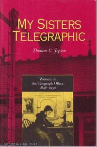 My Sisters Telegraphic: Women in the Telegraph Office 1846-1950