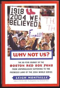image of Why Not Us?: The 86-year Journey of the Boston Red Sox Fans From Unparalleled Suffering To The Promised Land Of the 2004 World Series