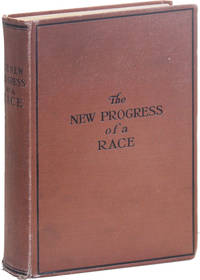 image of [The New] Progress of a Race or the Remarkable Advancement of the American Negro From the Bondage of Slavery, Ignorance, and Poverty to the Freedom of Citizenship, Intelligence, Affluence, Honor and Trust. Revised and Enlarged [...]