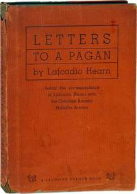 Letters to a Pagan: Being the Correspondence of Lafcadio Hearn with the Countess Annetta Halliday Antona (First Edition, Limited)