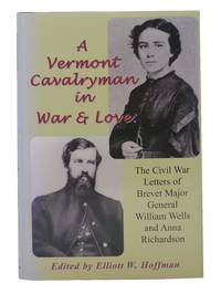 A Vermont Cavalryman in War & Love: The Civil War Letters of Brevet Major General William Wells and Anna Richardson