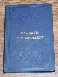Haworth - Past and Present: A History of Haworth, Stanbury, & Oxenhope