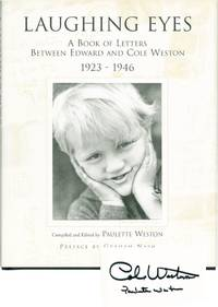 Laughing Eyes: A Book of Letters Between Edward and Cole Weston 1923 - 1946 (Signed First Edition)