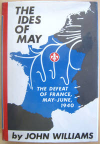 The Ides of May: The Defeat of France, May-June, 1940