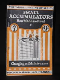 Small Accumulators, Their Construction, Charging and Maintenance : The Model Engineer Series No. 1