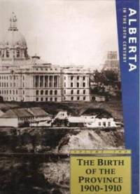 ALBERTA IN THE 20TH CENTURY, VOLUME TWO, THE BIRTH OF THE PROVINCE  1900-1910 A Journalistic History of the Province in Eleven Volumes