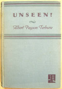 Unseen! by  Albert Payson Terhune - First Edition stated, First Printing by letter code - from West of Eden Books and Biblio.co.uk
