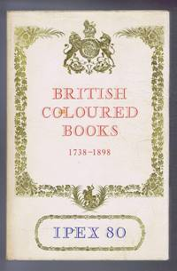 Catalogue of Exhibitions of British Coloured Books 1738-1898, including a selection from the Royal Library at Windsor graciously loaned by Her Majesty the Queen. NEC Birmingham September 1980