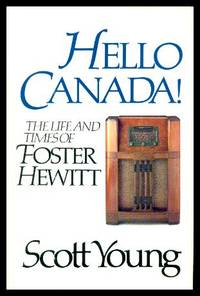 image of HELLO CANADA - The Life and Times of Foster Hewitt