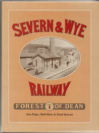 An Illustrated History of the Severn & Wye Railway. Vol.1: Forest of Dean