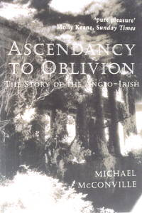 Ascendancy to Oblivion: The Story of the Anglo-Irish