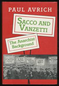 Sacco and Vanzetti: The Anarchist Background by  Paul AVRICH - First Edition - 1991 - from Between the Covers- Rare Books, Inc. ABAA (SKU: 378524)