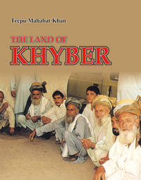 THE LAND OF KHYBER by TEEPU MAHABAT KHAN - Hardcover - 2005 - from Sang-e-Meel Publications (SKU: Biblio415)
