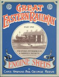 Great Eastern Railway Engine Sheds Part 1: Stratford, Peterborough and Norwich Locomotive Districts