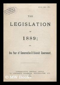 The legislation of 1889 : or one year of Conservative and Unionist government